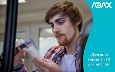 ¿Qué es la Impresión 3D Profesional? Beneficios de la manufactura aditiva