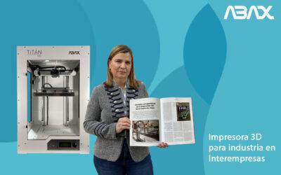 Impresora 3D para industria: Abax en el artículo de Interempresas